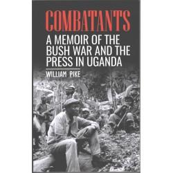 Combatants A Memoir of the Bush War and the Press in Uganda