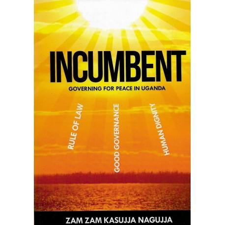 INCUMBENT: GOVERNING FOR PEACE IN UGANDA