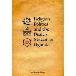 Religion Politics and the health System in Uganda