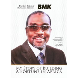 BMK : My story of Building A FORTUNE I N AFRICA