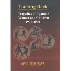 looking back Tragedies of ugandan Women and children 1970-2000