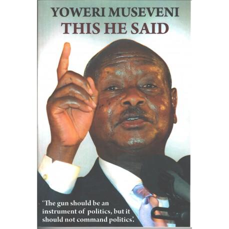 Yoweri Museveni This He Said